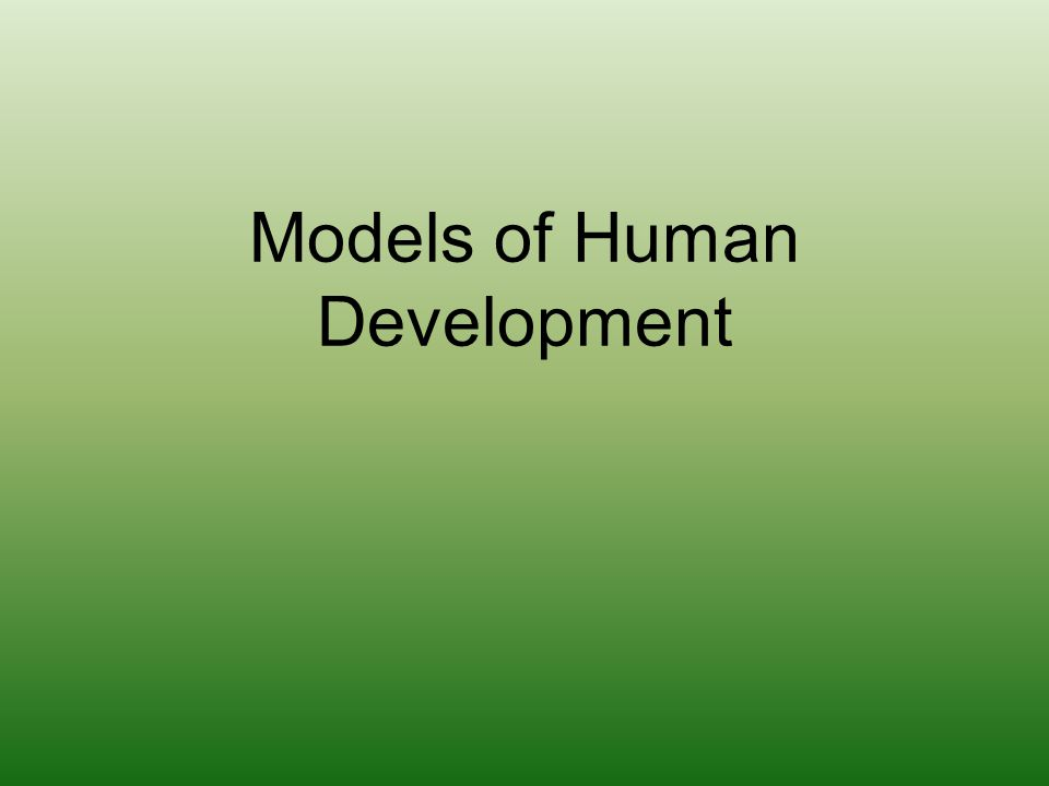 Models of Human Development