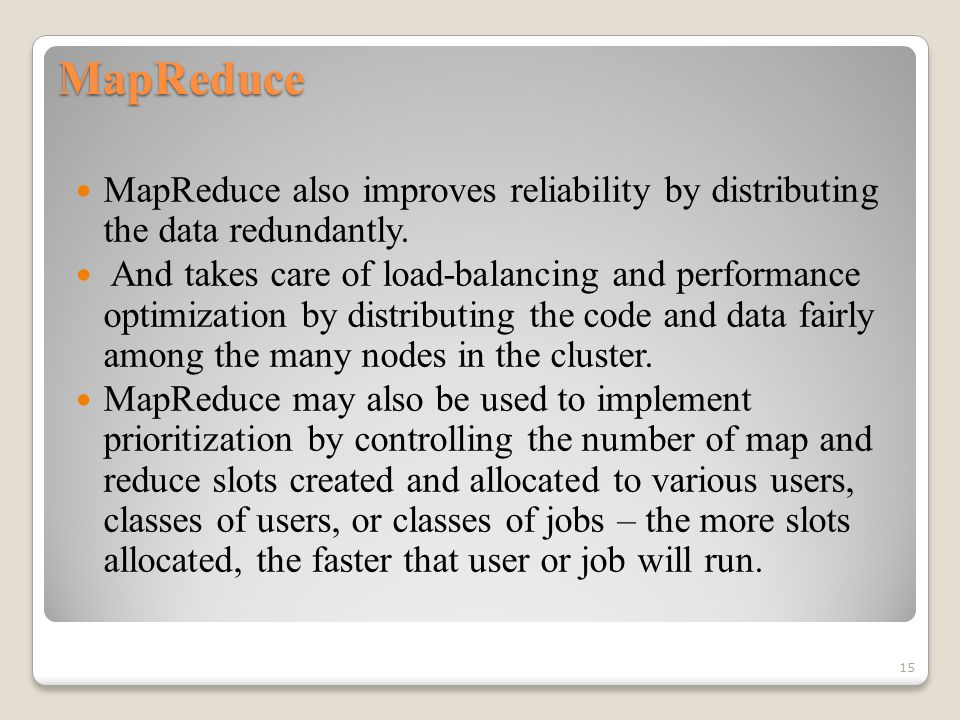 MapReduce MapReduce also improves reliability by distributing the data redundantly.
