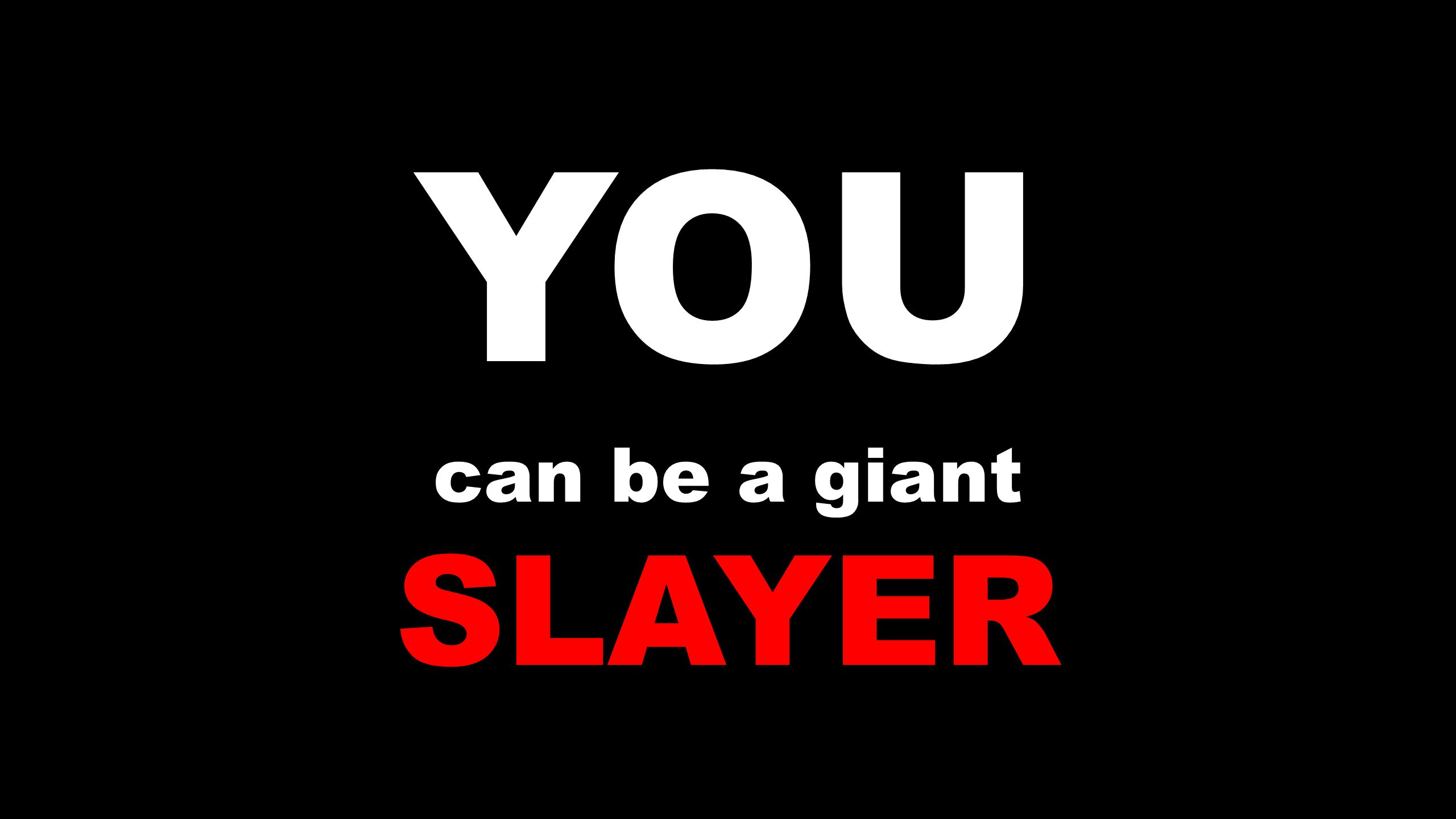 YOU can be a giant SLAYER