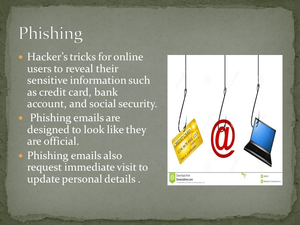 Hacker's tricks for online users to reveal their sensitive information such as credit card, bank account, and social security.