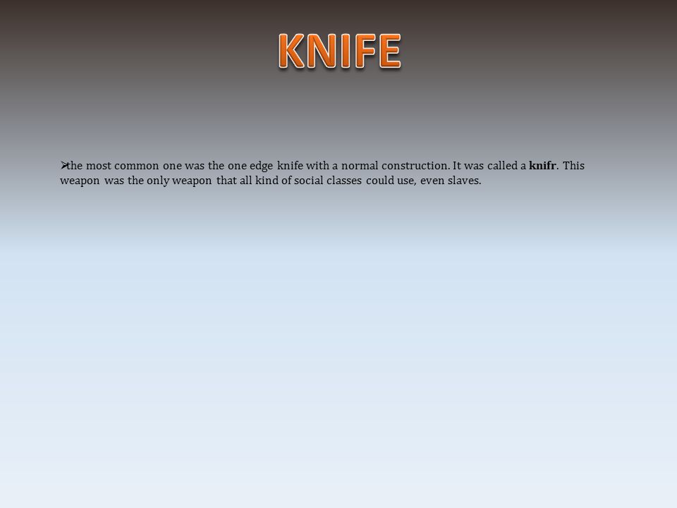  the most common one was the one edge knife with a normal construction.