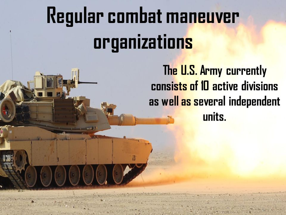 Regular combat maneuver organizations The U.S.
