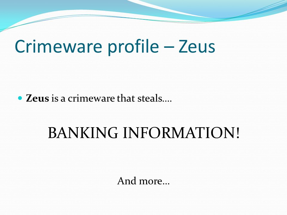 Crimeware profile – Zeus Zeus is a crimeware that steals…. BANKING INFORMATION! And more…