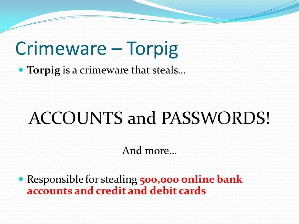 Crimeware – Torpig Torpig is a crimeware that steals… ACCOUNTS and PASSWORDS.