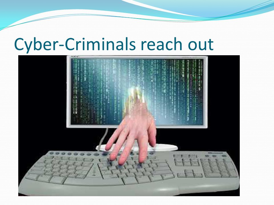 Cyber-Criminals reach out