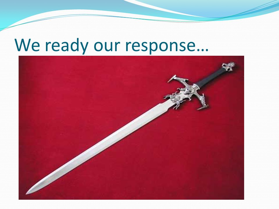 We ready our response…