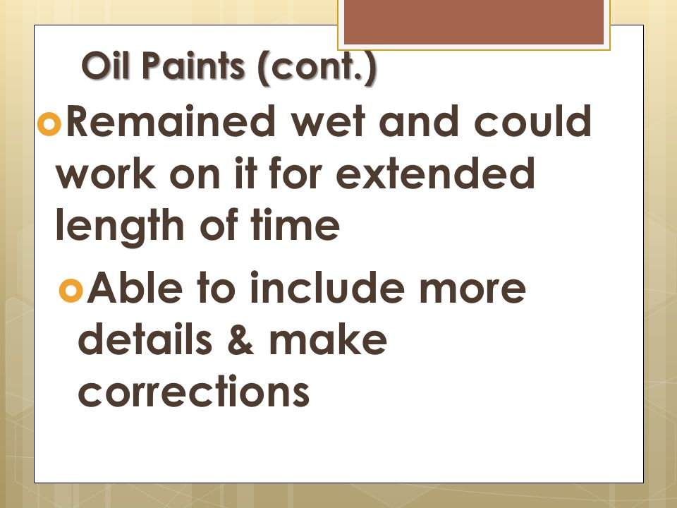 Oil Paints (cont.)  More brilliant colors  Allowed blending of color areas  Aerial perspective refined: hazy appearance of objects farthest from vi