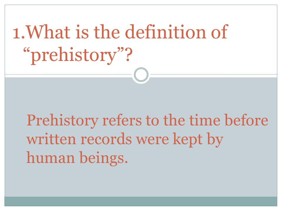 1.What is the definition of prehistory .