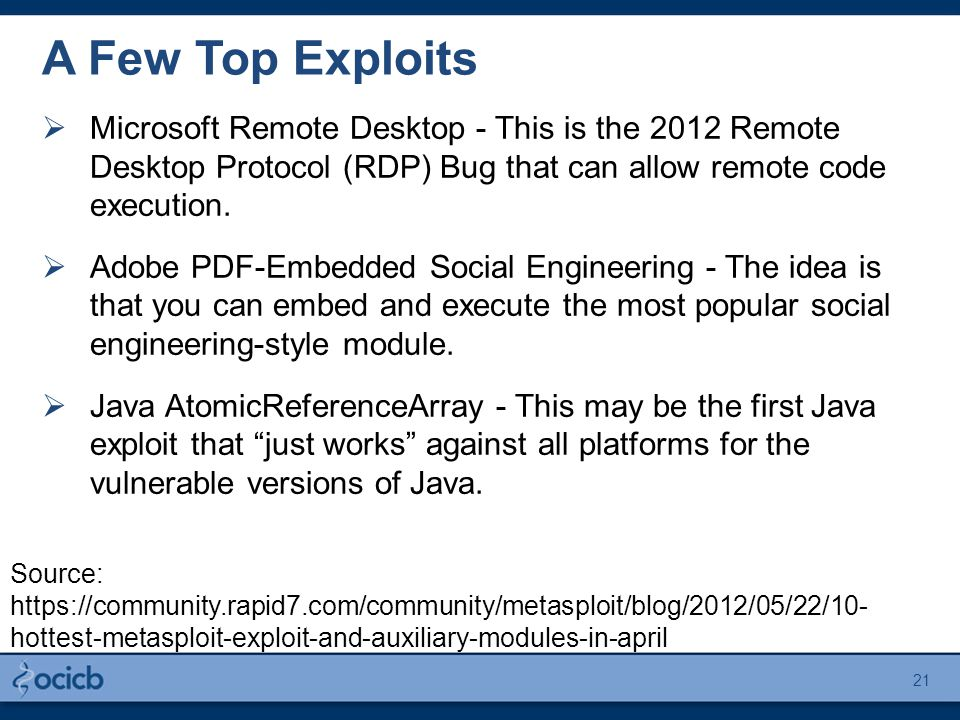 A Few Top Exploits  Microsoft Remote Desktop - This is the 2012 Remote Desktop Protocol (RDP) Bug that can allow remote code execution.