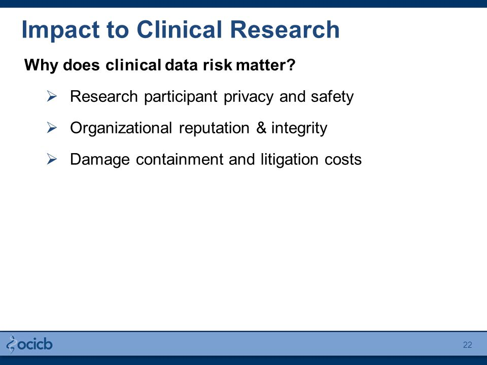 Impact to Clinical Research Why does clinical data risk matter.