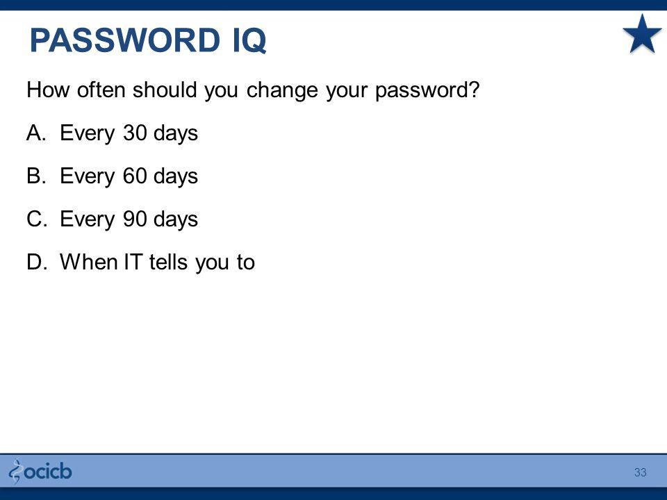 PASSWORD IQ How often should you change your password.