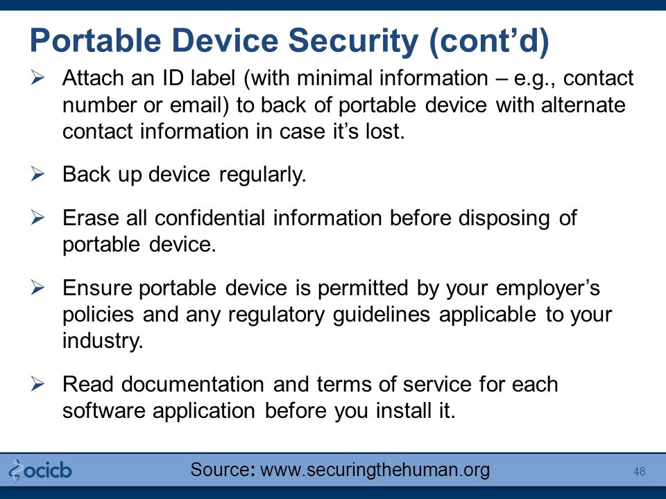 Portable Device Security (cont'd)  Attach an ID label (with minimal information – e.g., contact number or email) to back of portable device with alternate contact information in case it's lost.