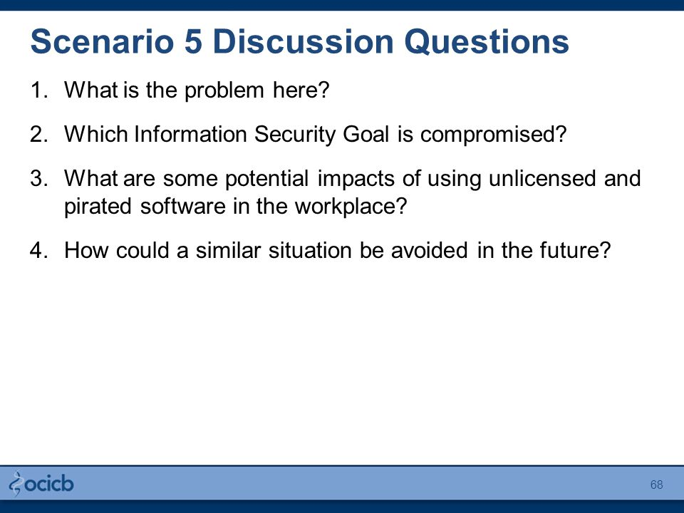 Scenario 5 Discussion Questions 1.What is the problem here? 2.Which Information Security Goal is compromised? 3.What are some potential impacts of usi