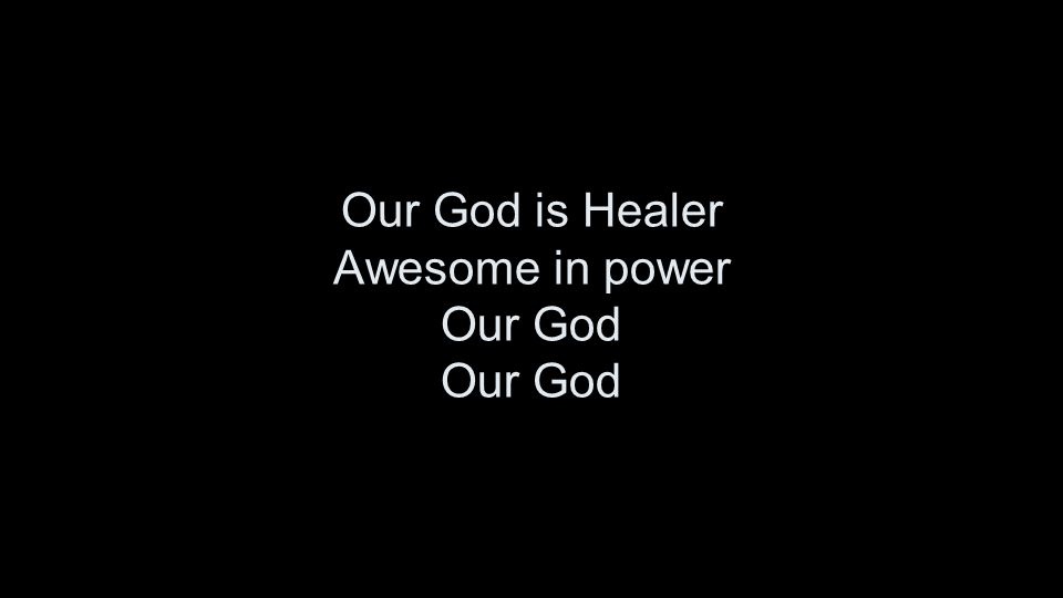 Our God is Healer Awesome in power Our God Our God