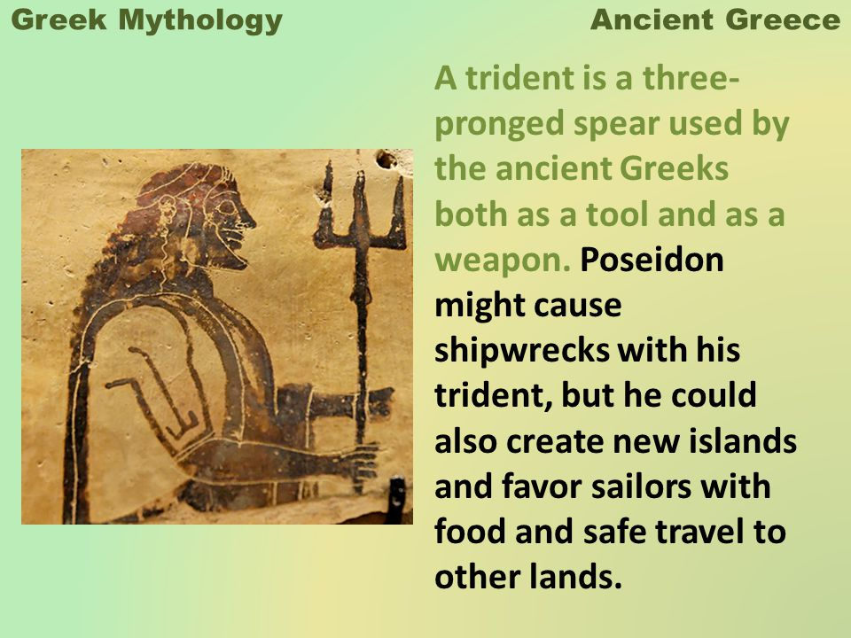 Greek Mythology Ancient Greece A trident is a three- pronged spear used by the ancient Greeks both as a tool and as a weapon.