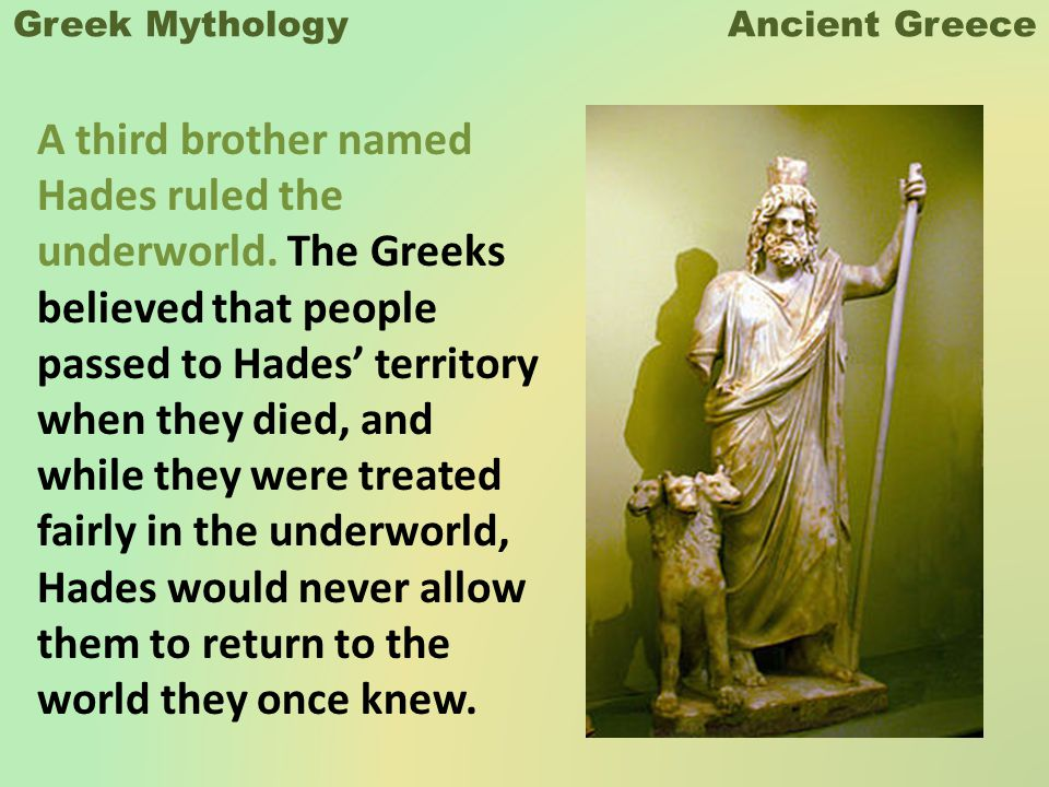 Greek Mythology Ancient Greece A third brother named Hades ruled the underworld.