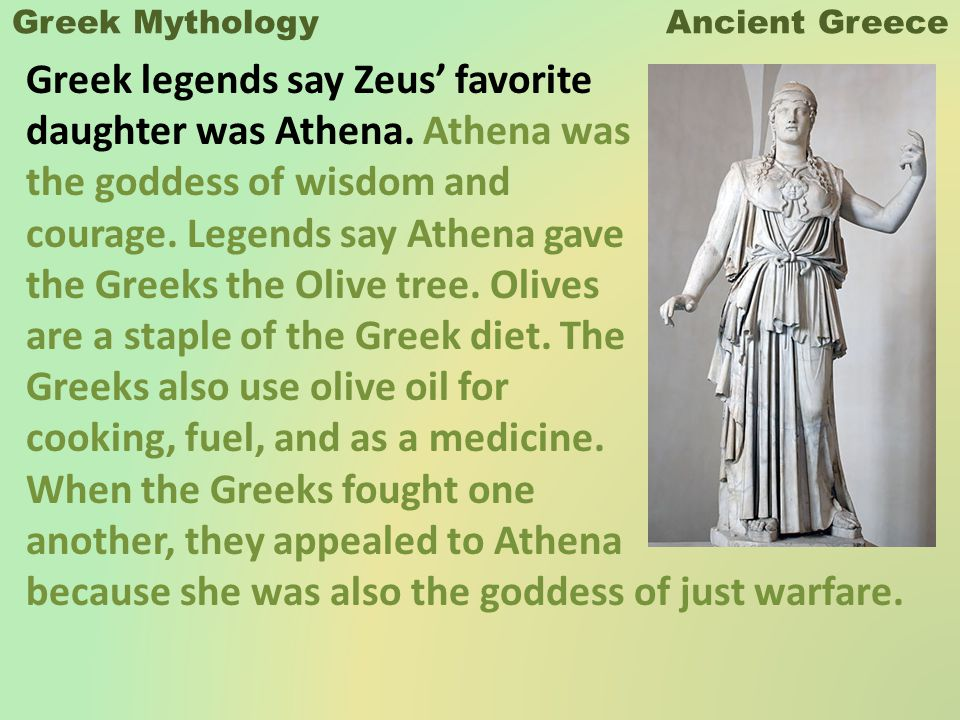 Greek Mythology Ancient Greece Greek legends say Zeus' favorite daughter was Athena.