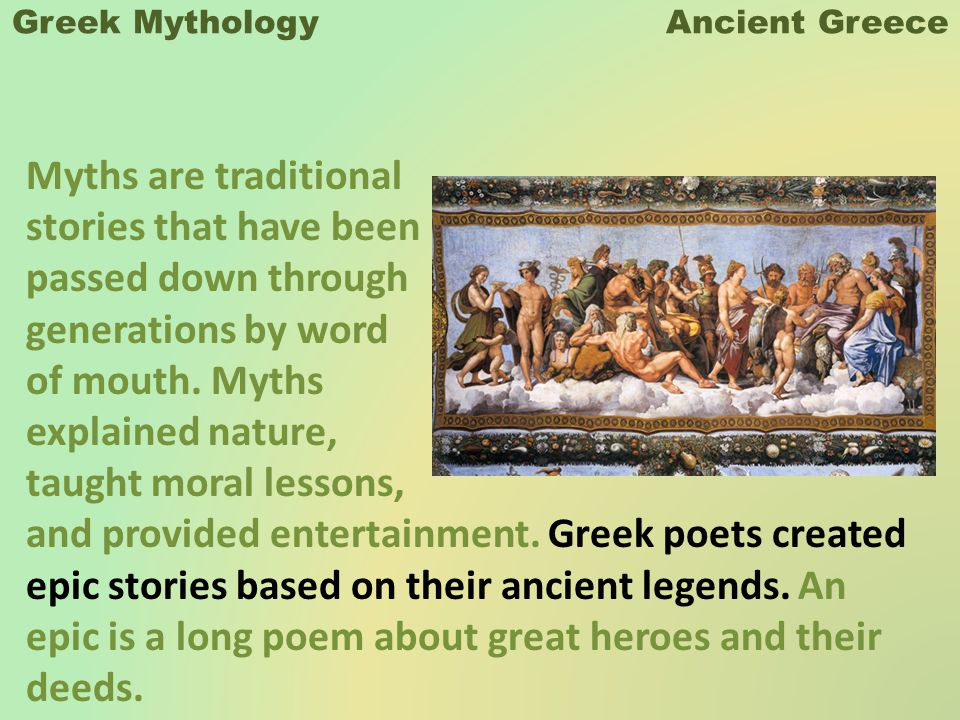 Greek Mythology Ancient Greece Myths are traditional stories that have been passed down through generations by word of mouth.