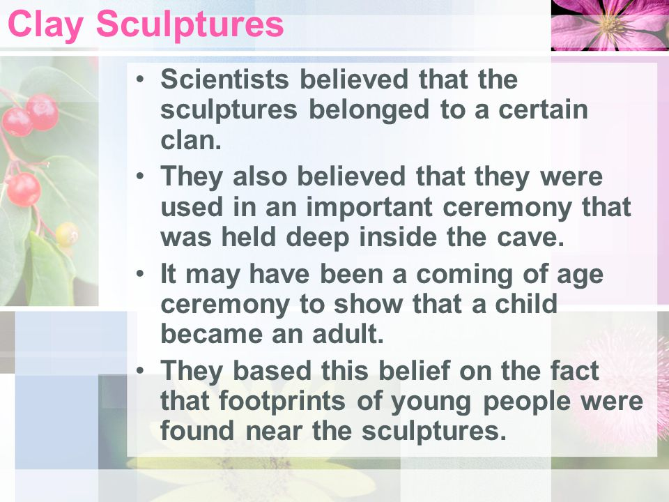 Use your text to help you answer the question below: What did the scientists believe about the clay sculptures.