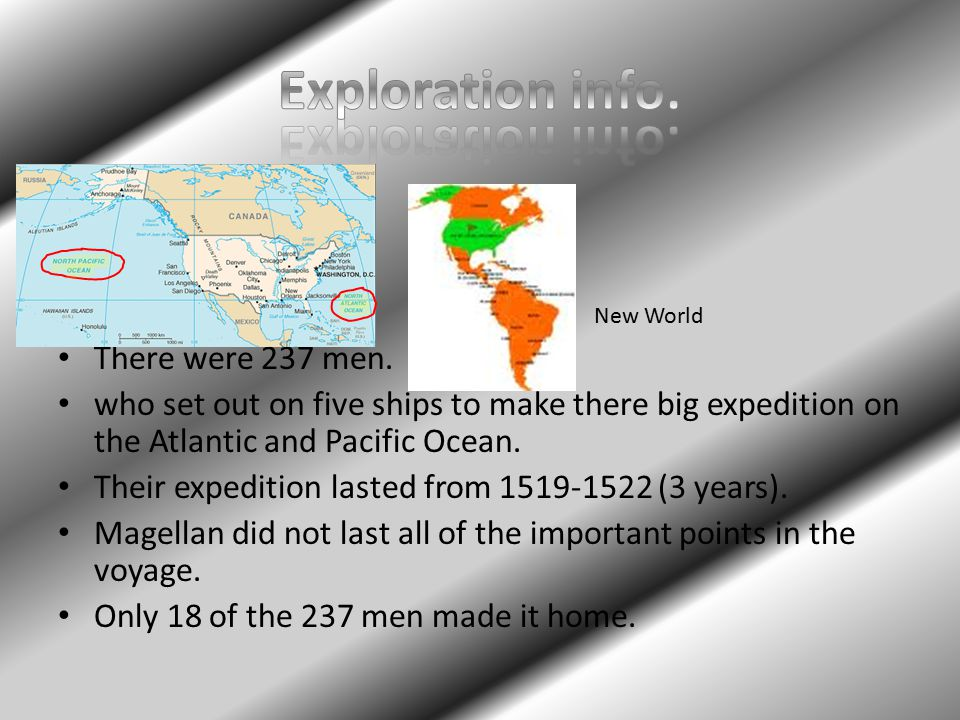 There were 237 men. who set out on five ships to make there big expedition on the Atlantic and Pacific Ocean. Their expedition lasted from 1519-1522 (