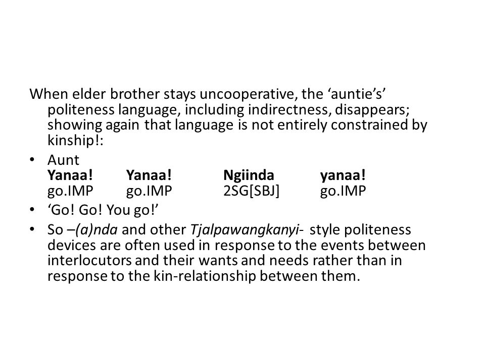 When elder brother stays uncooperative, the 'auntie's' politeness language, including indirectness, disappears; showing again that language is not entirely constrained by kinship!: Aunt Yanaa.
