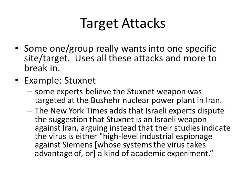 Target Attacks Some one/group really wants into one specific site/target.