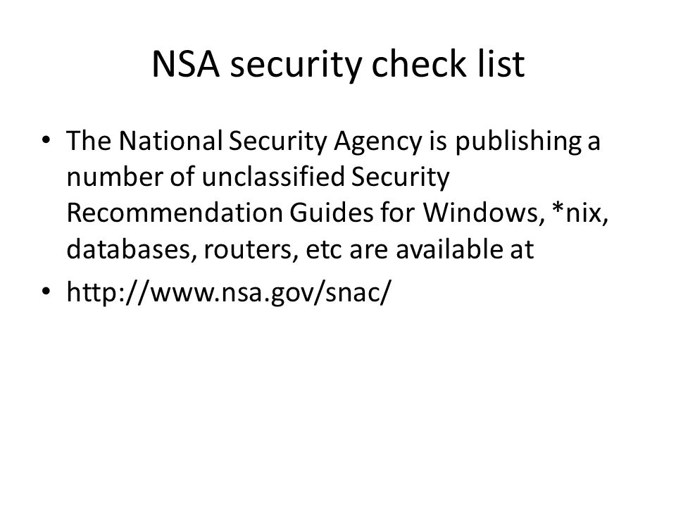 NSA security check list The National Security Agency is publishing a number of unclassified Security Recommendation Guides for Windows, *nix, database