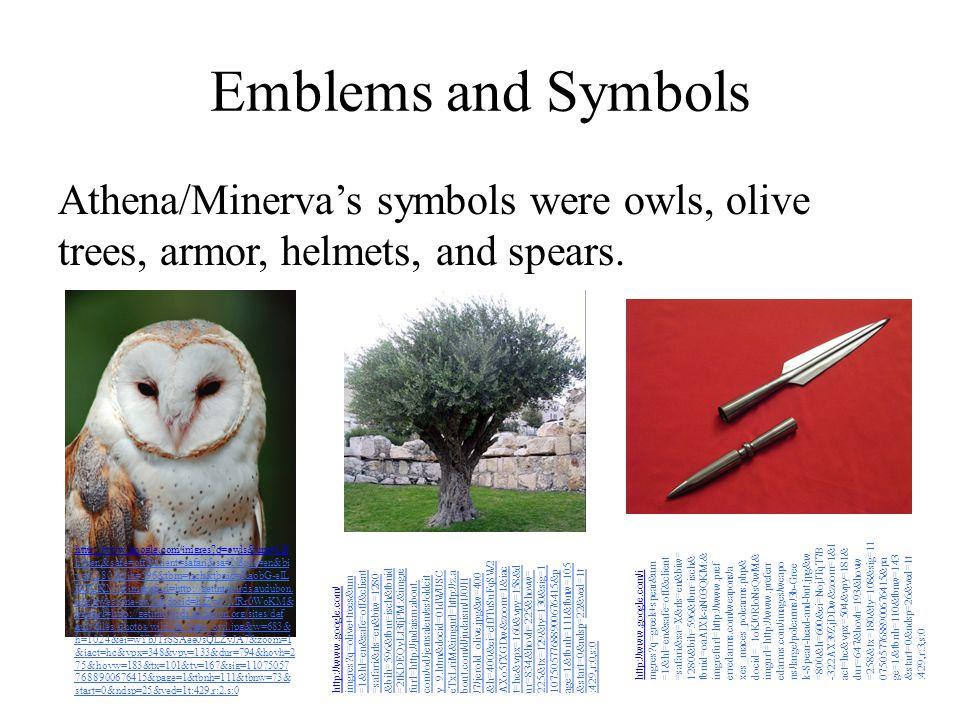 Emblems and Symbols Athena/Minerva's symbols were owls, olive trees, armor, helmets, and spears. http://www.google.com/imgres?q=owls&um=1& hl=en&safe=