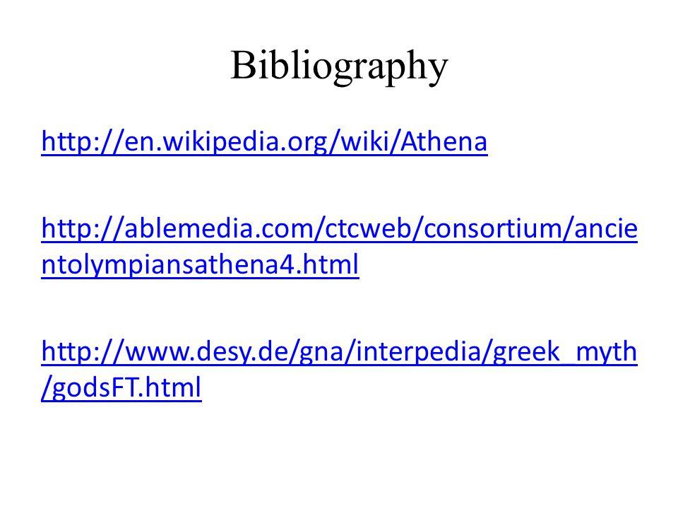 Bibliography http://en.wikipedia.org/wiki/Athena http://ablemedia.com/ctcweb/consortium/ancie ntolympiansathena4.html http://www.desy.de/gna/interpedi