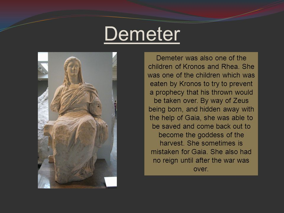 Demeter Demeter was also one of the children of Kronos and Rhea.