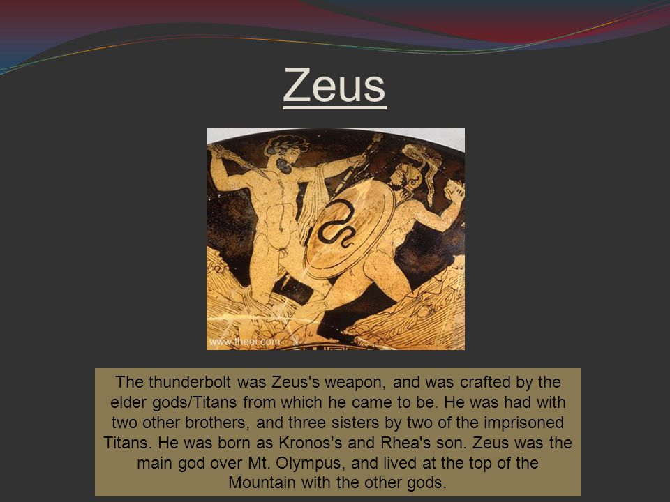 Zeus The thunderbolt was Zeus s weapon, and was crafted by the elder gods/Titans from which he came to be.