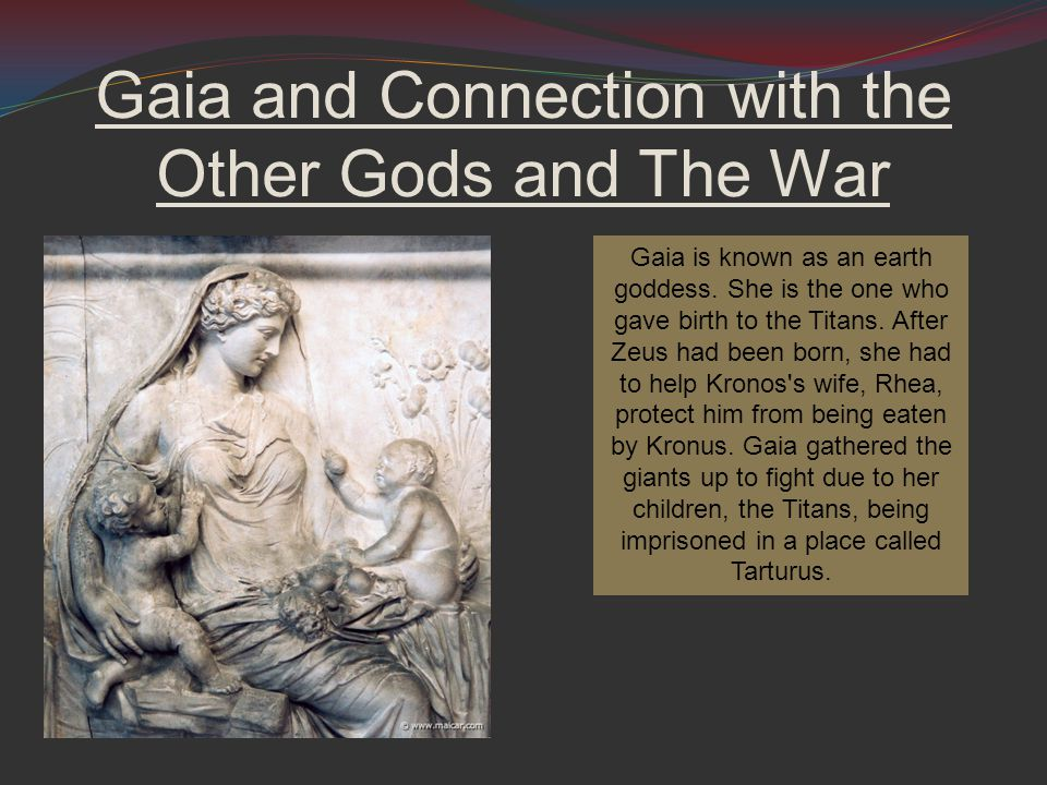Gaia and Connection with the Other Gods and The War Gaia is known as an earth goddess.