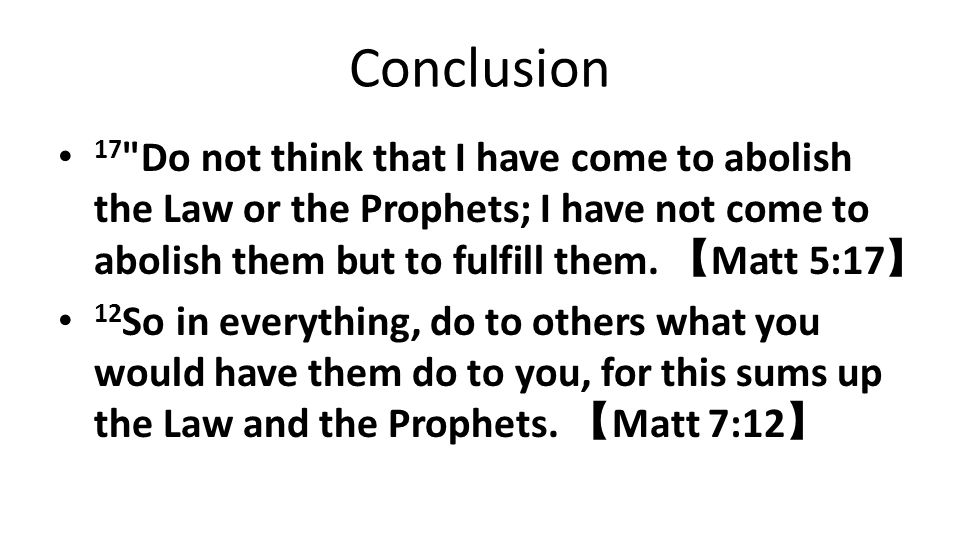Conclusion 17 Do not think that I have come to abolish the Law or the Prophets; I have not come to abolish them but to fulfill them.