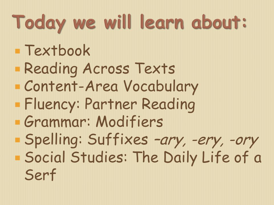  Textbook  Reading Across Texts  Content-Area Vocabulary  Fluency: Partner Reading  Grammar: Modifiers  Spelling: Suffixes –ary, -ery, -ory  So