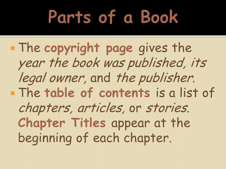  The copyright page gives the year the book was published, its legal owner, and the publisher.  The table of contents is a list of chapters, article