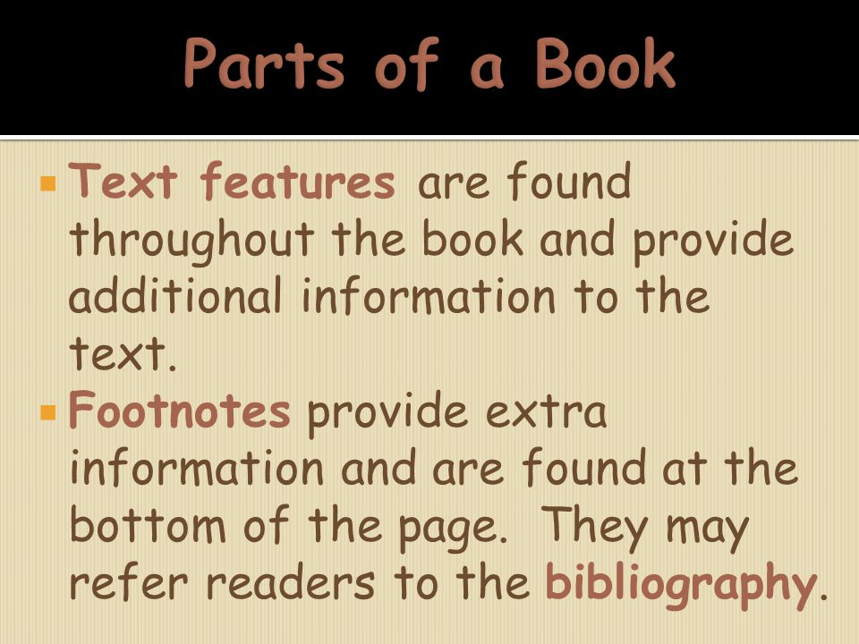  Text features are found throughout the book and provide additional information to the text.  Footnotes provide extra information and are found at t