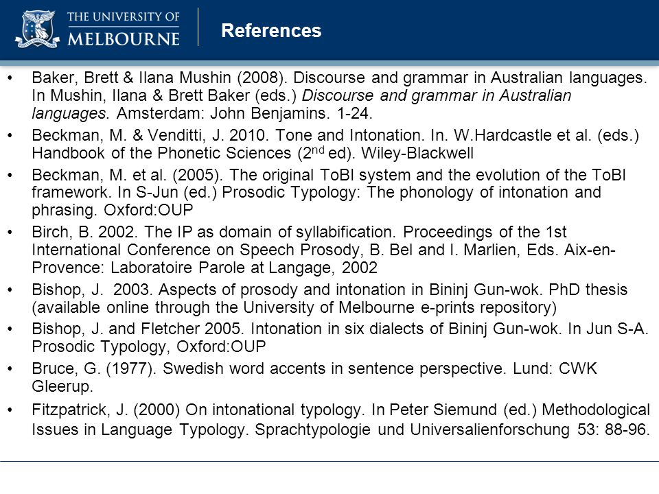 Acknowledgements Our language consultants Nick Evans, Ruth Singer, Marija Tabain, Andy Butcher, Debbie Loakes, Hywel Stoakes, Simone Graetzer, Anna Parsons Australian Research Council and University of Melbourne