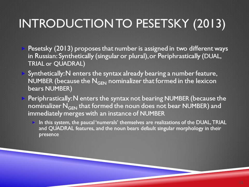 INTRODUCTION TO PESETSKY (2013)  Pesetsky (2013) proposes that number is assigned in two different ways in Russian: Synthetically (singular or plural