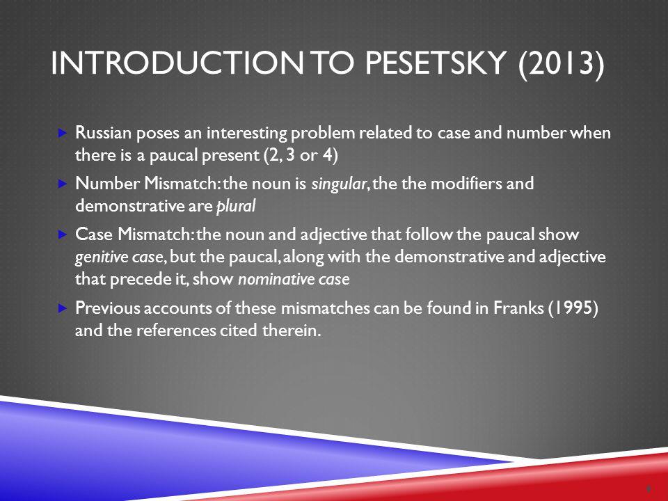 INTRODUCTION TO PESETSKY (2013) et-i posledn-ye krasiv-ye stol-y these- PL.NOM last- PL.NOM beautiful- PL.NOM table- PL.NOM 'these last beautiful tables' et-i posledn-ye dva krasiv-yx stol-a these- PL.NOM last- PL.NOM two.