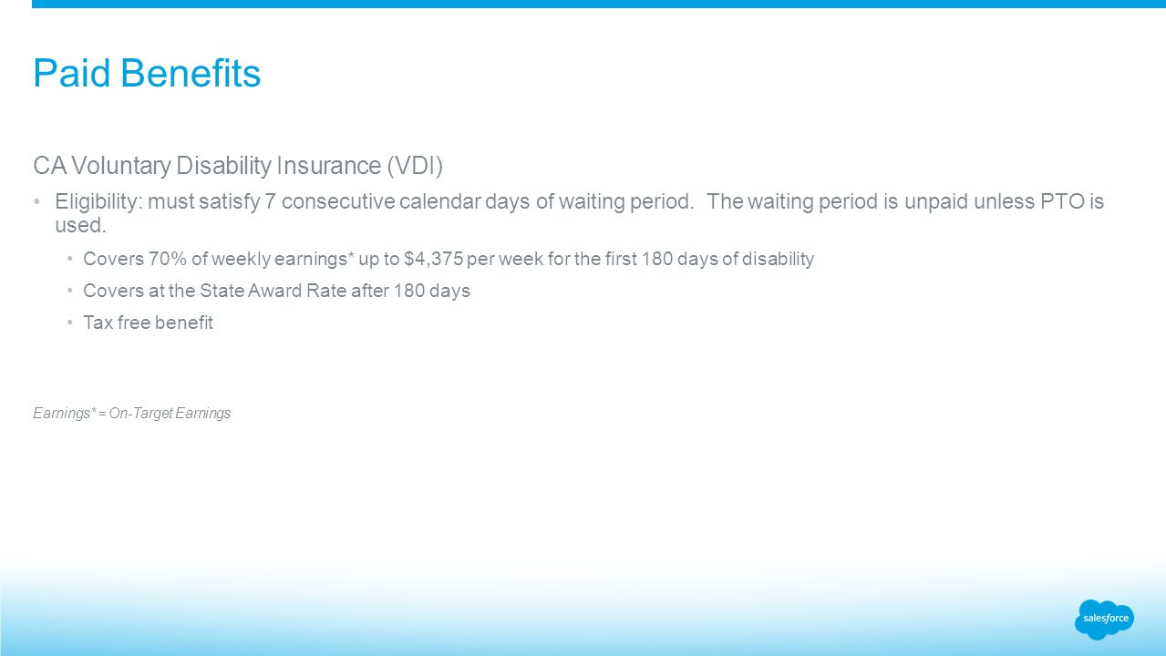 ​ CA Voluntary Disability Insurance (VDI) Eligibility: must satisfy 7 consecutive calendar days of waiting period.