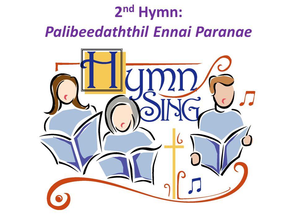 2 nd Hymn: Palibeedaththil Ennai Paranae