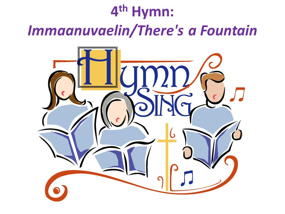 4 th Hymn: Immaanuvaelin/There s a Fountain