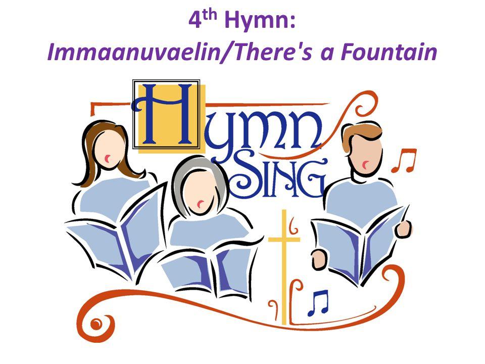 4 th Hymn: Immaanuvaelin/There's a Fountain