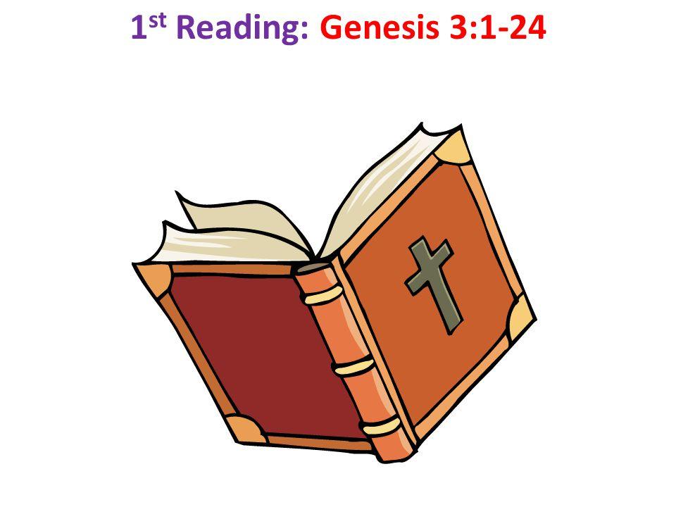 1 st Reading: Genesis 3:1-24