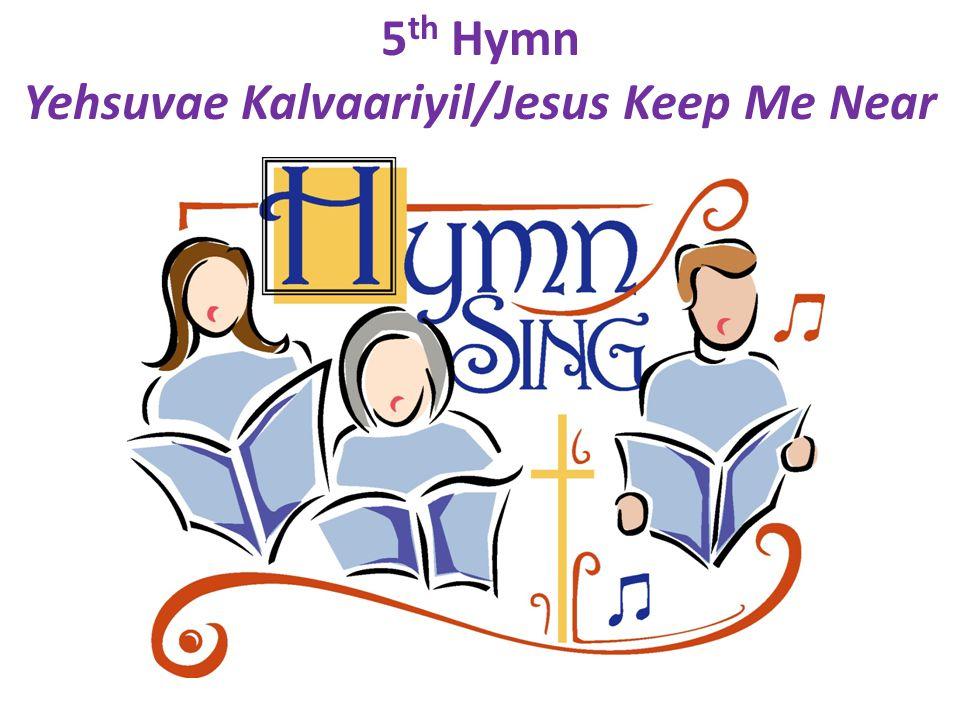 5 th Hymn Yehsuvae Kalvaariyil/Jesus Keep Me Near