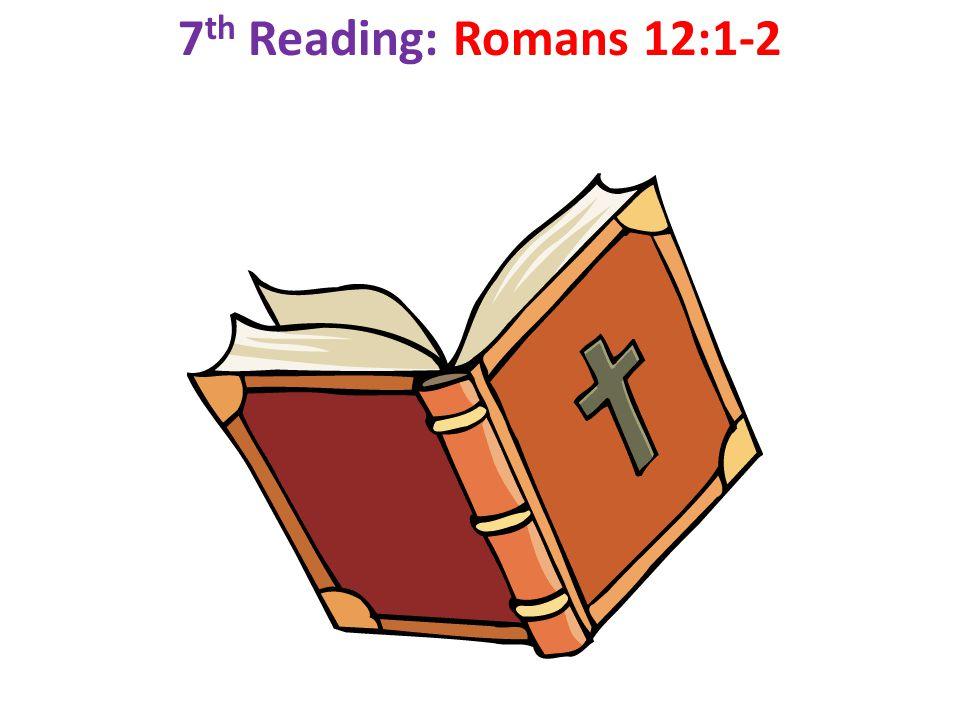 7 th Reading: Romans 12:1-2