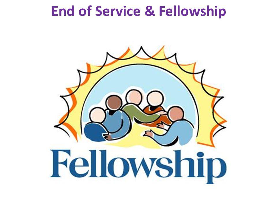 End of Service & Fellowship