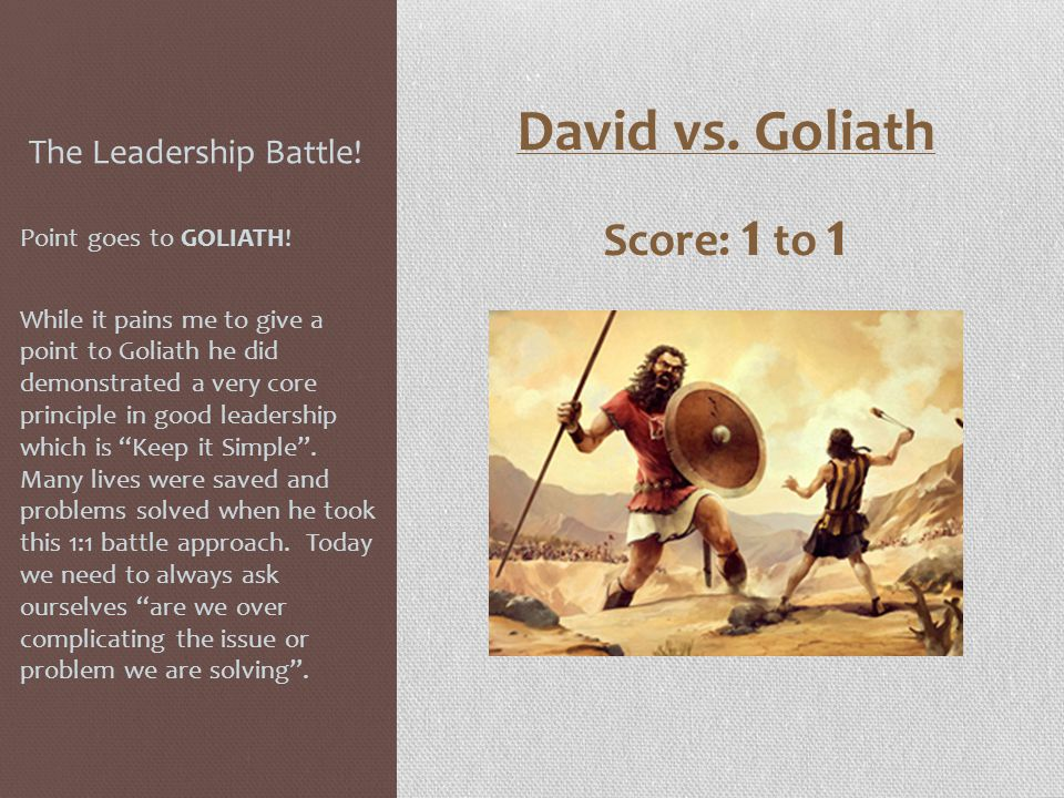The Leadership Battle! Point goes to GOLIATH! While it pains me to give a point to Goliath he did demonstrated a very core principle in good leadershi