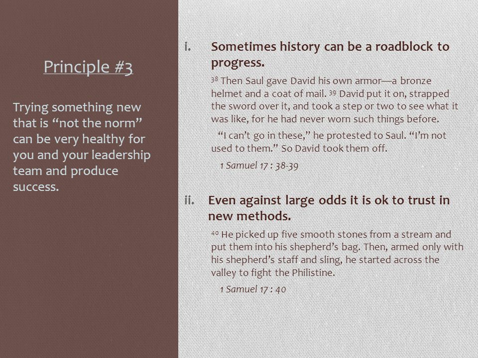 Principle #3 i.Sometimes history can be a roadblock to progress. 38 Then Saul gave David his own armor—a bronze helmet and a coat of mail. 39 David pu