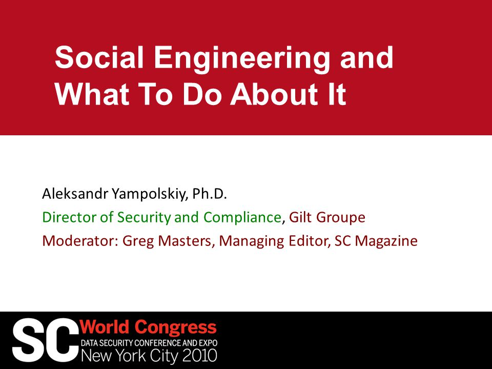 Social Engineering and What To Do About It Aleksandr Yampolskiy, Ph.D.